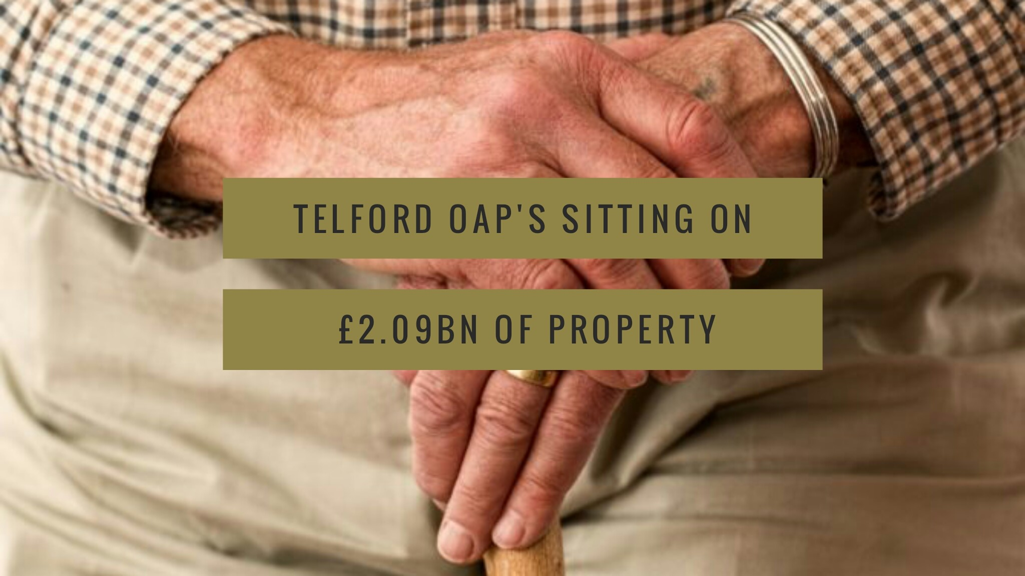 Telford OAP's sitting on £2.09 bn of Property