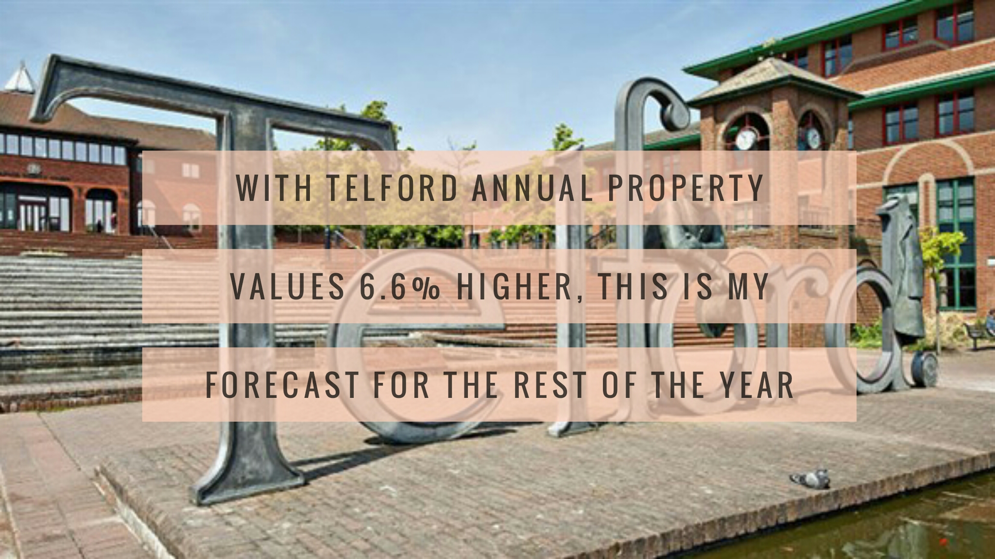 With Telford Annual Property Values 6.6% Higher, This is My Forecast for the rest of the year